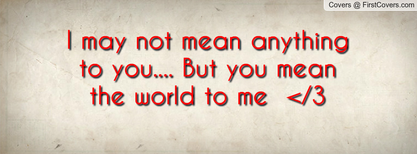 You Meant The World To Me Quotes. QuotesGram
