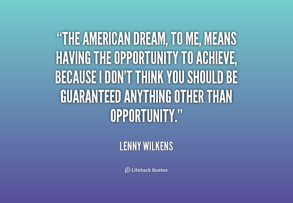 will you obtain the american dream if you work hard Browse famous dreams quotes about hard work on searchquotescom work hard towards your dream and you shall realize and accomplish it.