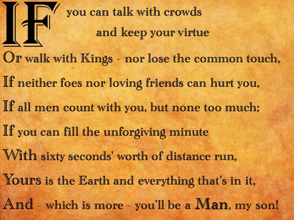 explication of rudyard kipling s if If you can keep your head when all about you are losing theirs and blaming it   this is ever best great poem of rudyard kipling (report) reply.