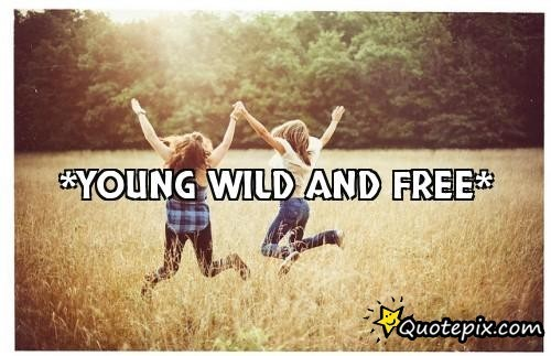 Wild At Heart Quotes Quotesgram: Quotes About Being Young And Wild. QuotesGram