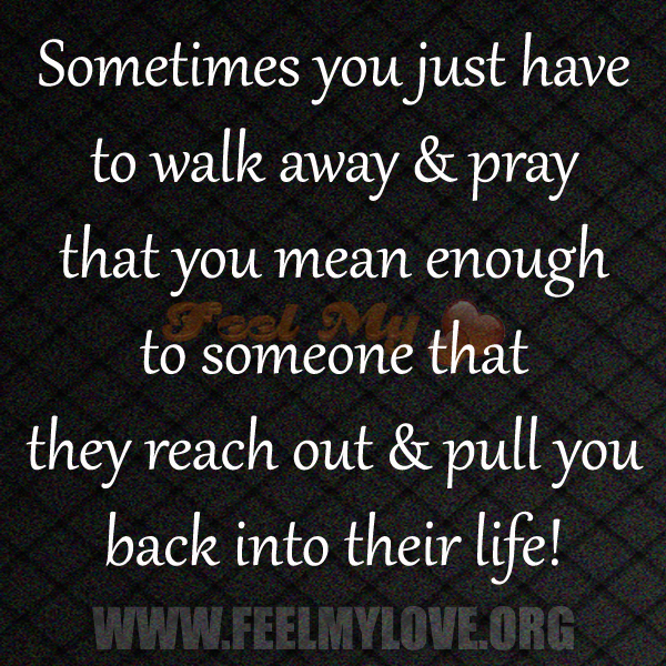 When To Walk Away Quotes: Sometimes You Just Have To Walk Away Quotes. QuotesGram