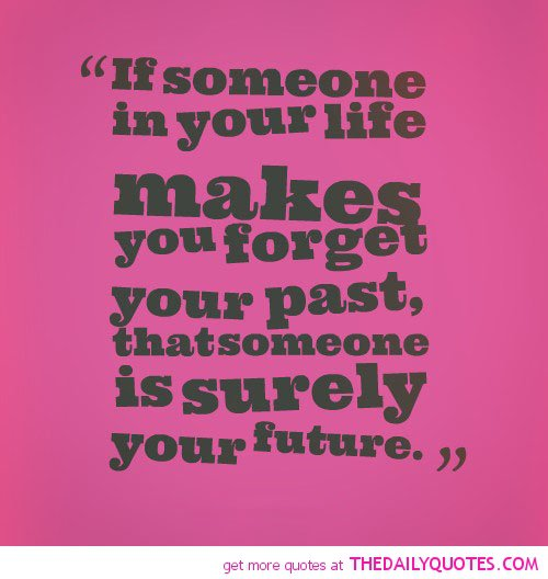 Quotes About A New Person In Your Life: Forget Your Past Quotes. QuotesGram
