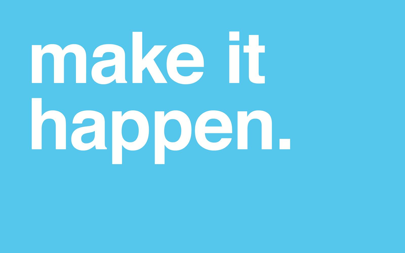 Make It Happen Quotes. QuotesGram