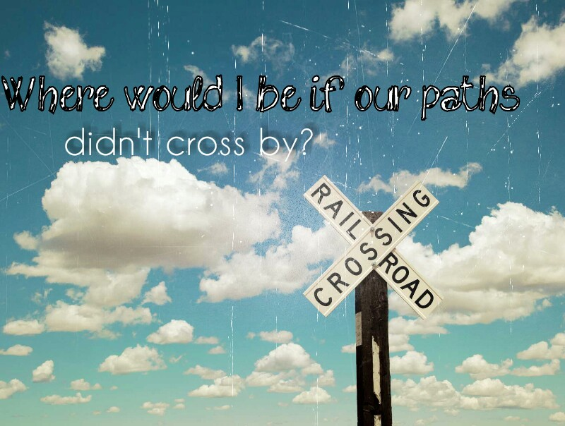 Our Paths Crossed Quotes. QuotesGram