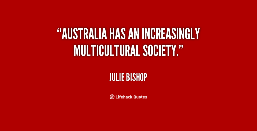 australia a multicultural society essay Essays and criticism on multiculturalism - critical essays  multiculturalism  how can the youth contribute towards strengthening togetherness in a multicultural society.