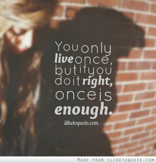 Tattoo Quotes You Only Live Once But If Done Right: Enough Is Enough Quotes. QuotesGram