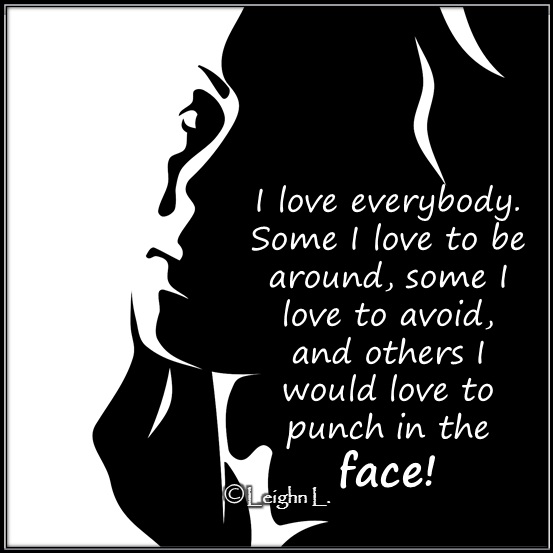 i love everybody quotes quotesgram