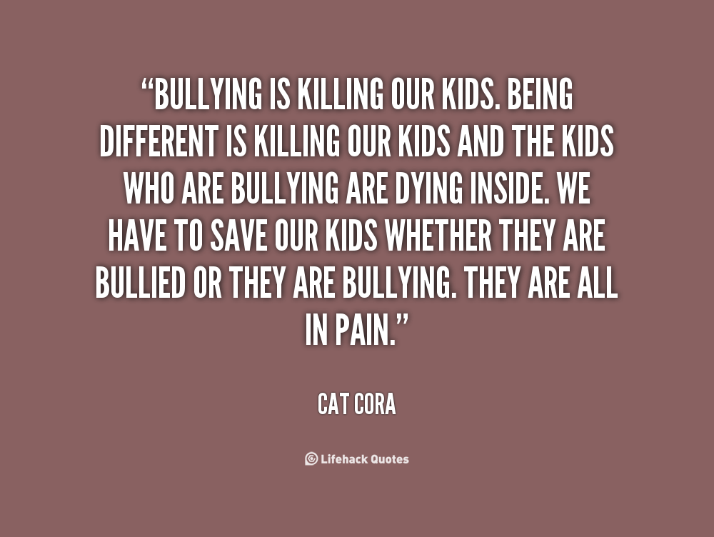 Bullying Kills Quotes Quotesgram