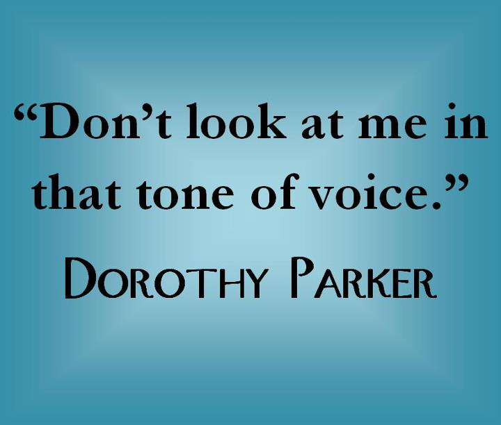 Dorothy Parker Quotes: Your Tone Of Voice Quotes. QuotesGram