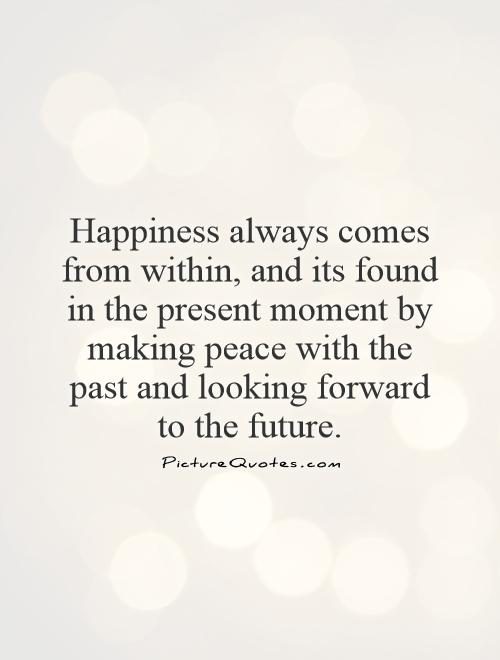 Happiness Comes From Within Quotes Quotesgram