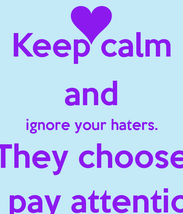 Keep On Hating Quotes: Keep Calm Quotes About Haters. QuotesGram