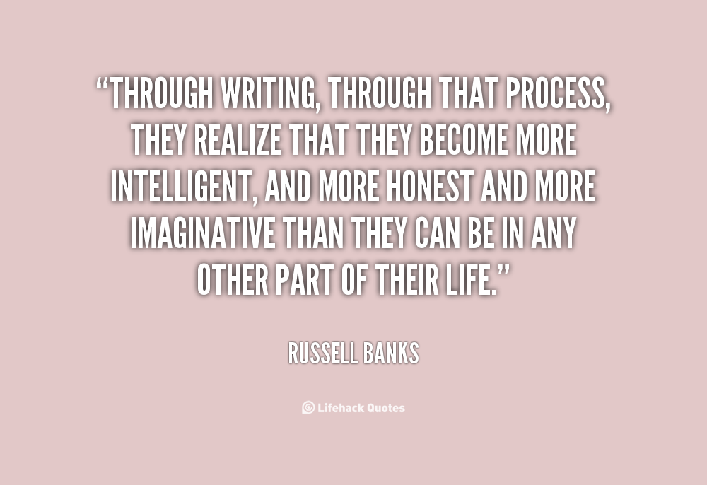 writing process quotes The writing process is certainly no secret and many of us learned it in elementary school however, as we get older, we concentrate so much on using the 'right' words, that we forget the important part of the process.