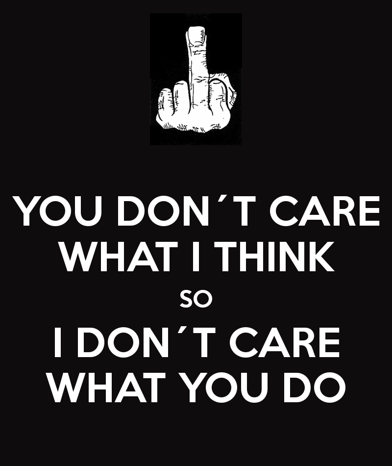 What I Think About You Quotes: I Dont Care What You Think Quotes. QuotesGram