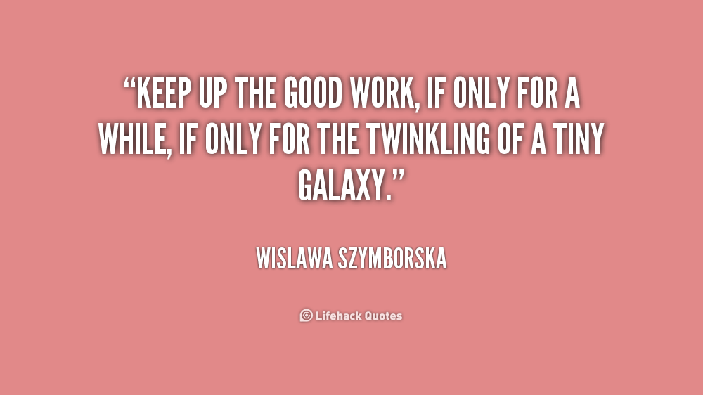 Good Work Done Quotes: Keep Up The Good Work Quotes. QuotesGram