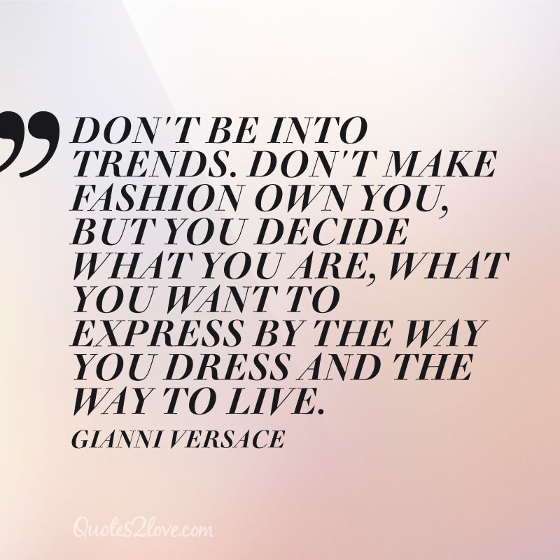 29 lastest Own Fashion Style Quotes