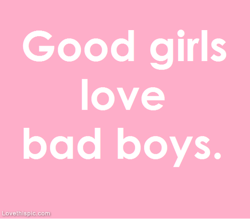 Bad Boy Good Girl Quotes. QuotesGram