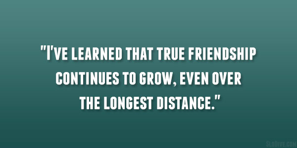 Quotes Friendship Distance Time : Over distance friendship quotes quotesgram