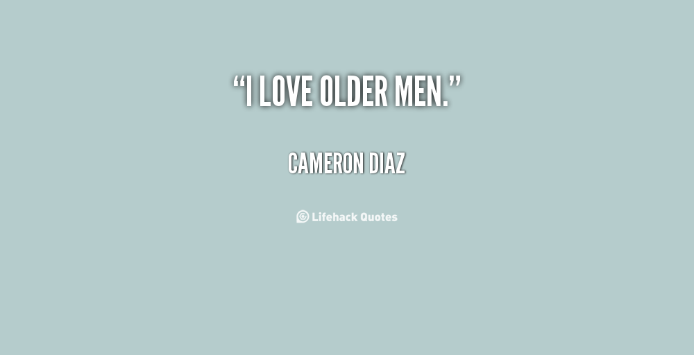 dating older guy quotes Here are some cute guy quotes to get you started if you see a really cute guy and want to approach him, what would you do  old men scheme&quot.
