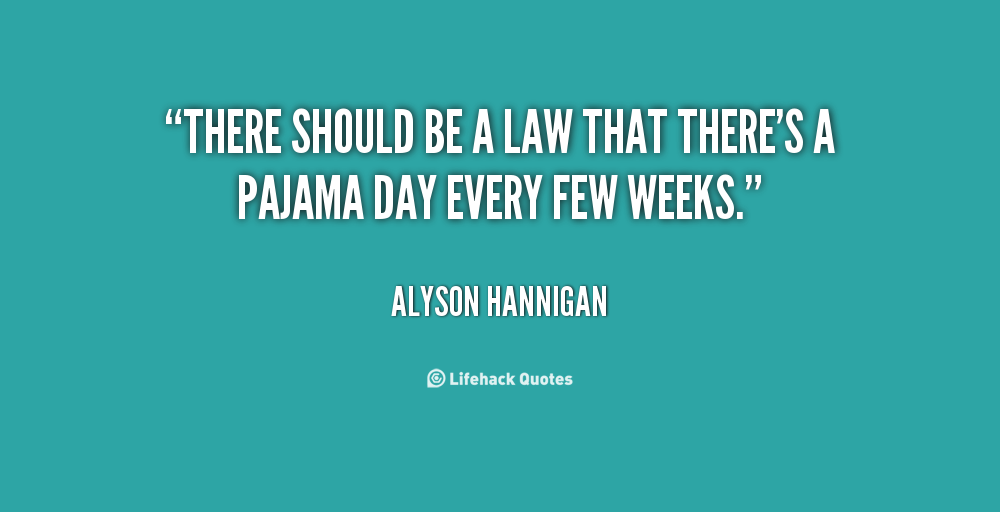 Funny Quotes About Pajamas: Pajama Day Quotes. QuotesGram