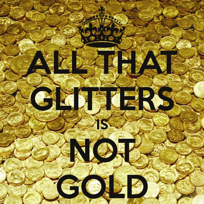 not all that glitters is gold - 600×700