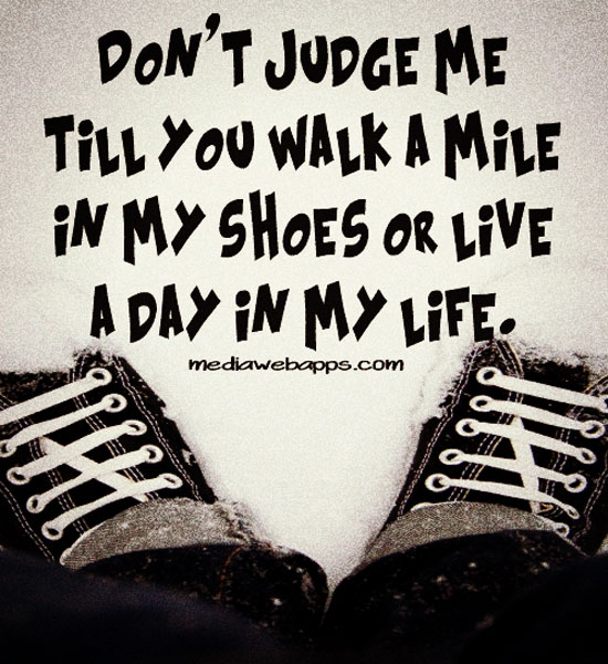 Until You Walk A Mile In My Shoes Quote