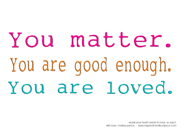 You Are Loved You Are Important And You Matter Pictures: You Are Good Enough Quotes. QuotesGram
