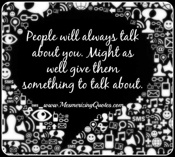 Quotes About Talking To People: Quotes About People Talking About You. QuotesGram