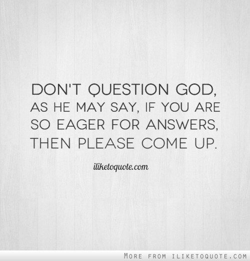 Questioning Faith Quotes: I Dont Question God Quotes. QuotesGram
