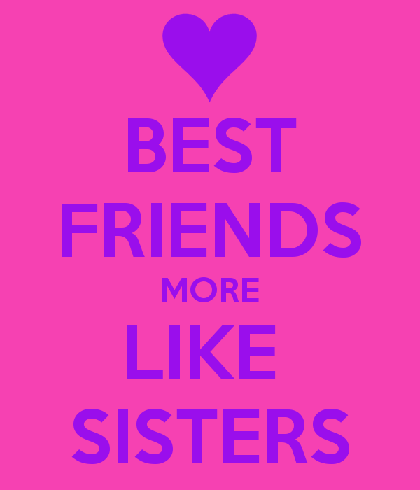 Quotes About Best Friends Are Like Sisters : More like sisters quotes best friends quotesgram