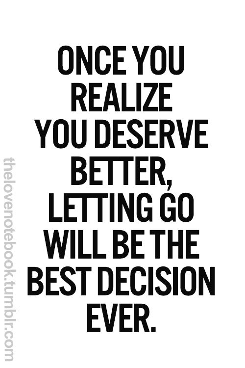 The moment that you start to wonder if you deserve better ... |Find What You Deserve Quotes