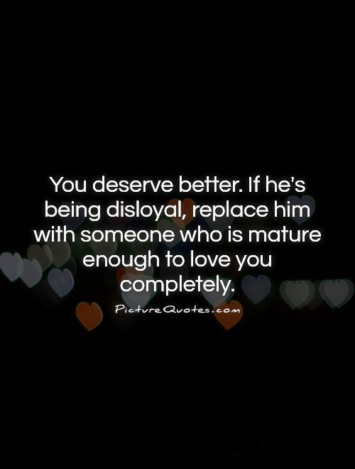 You deserve better than him
