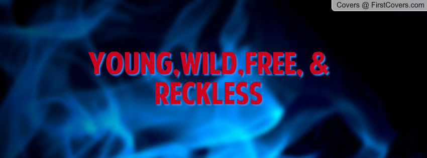 Young And Reckless Quotes. QuotesGram