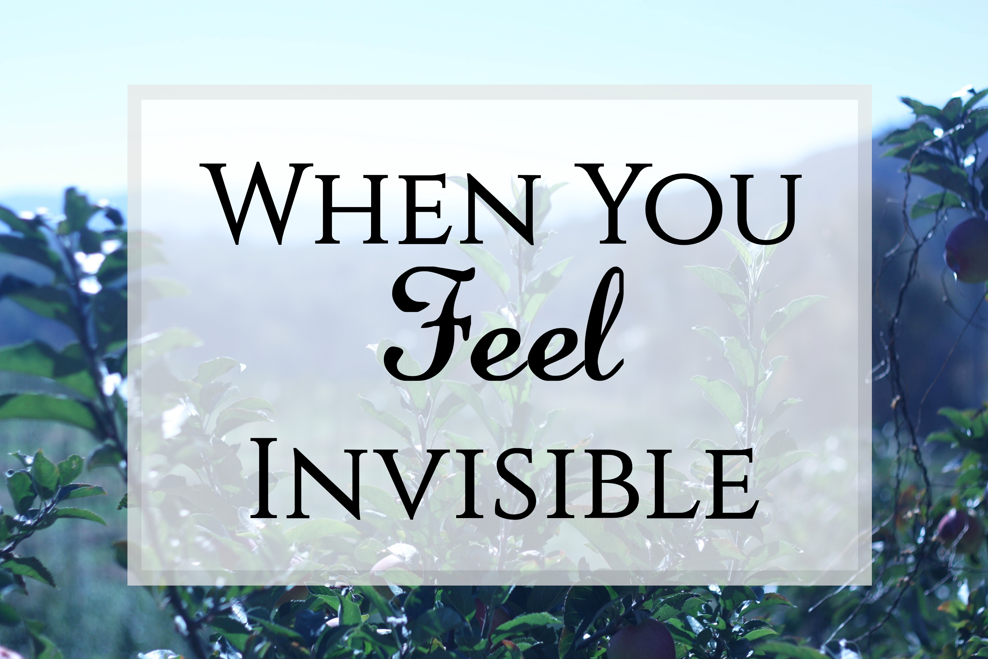 feeling invisible Feeling invisible let encouragement in - bonnie gray christian blog and commentary on crosswalkcom.