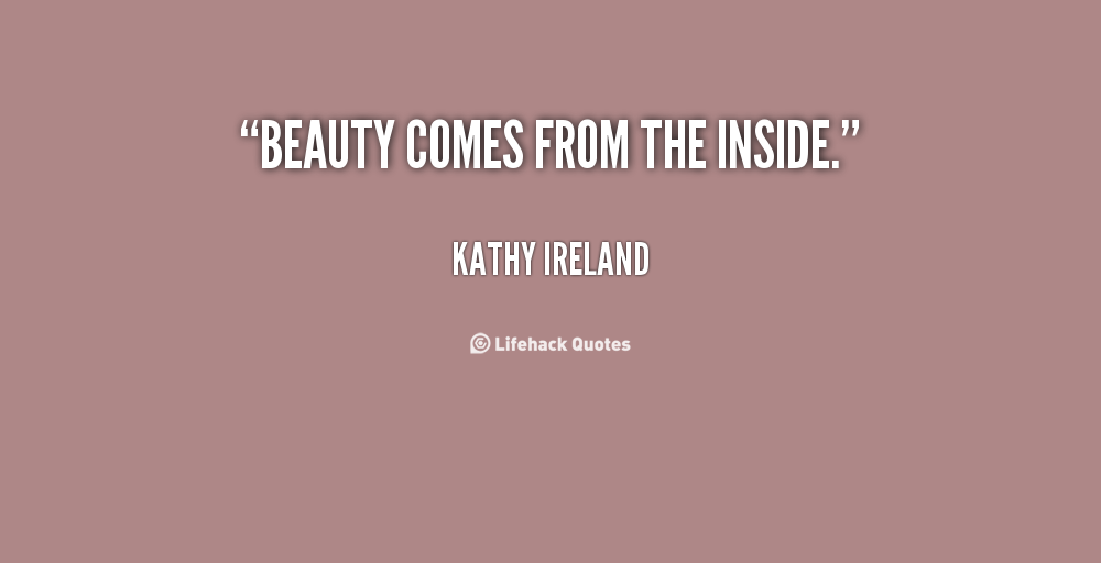 Beauty Comes From Within Quotes Quotesgram