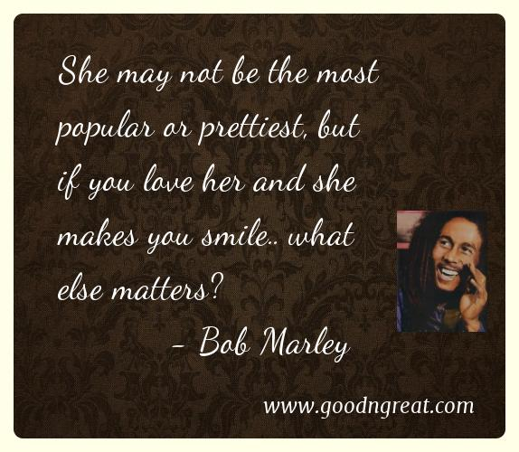 Love Quotes About Life: Only Once In Your Life Bob Marley Quotes About Love