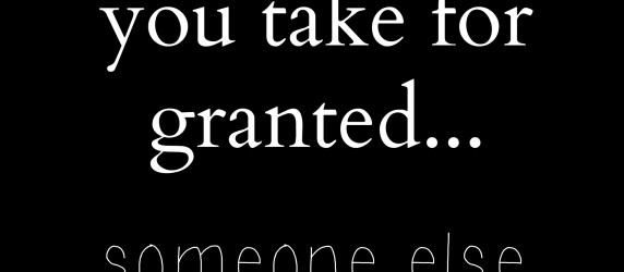 The Things We Take For Granted Quotes. QuotesGram