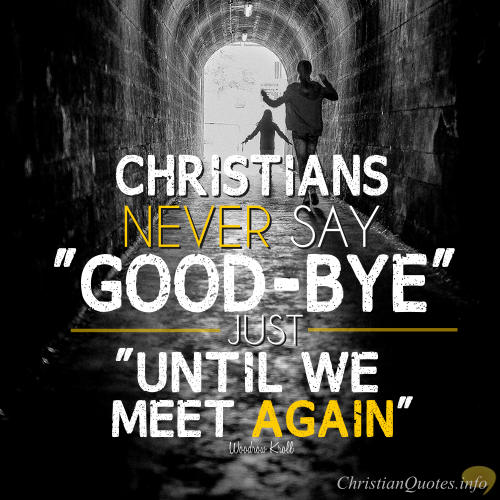 Christian Quotes And Saying: Saying Goodbye Christian Quotes. QuotesGram