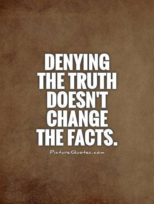 Quotes About Denying The Truth. QuotesGram