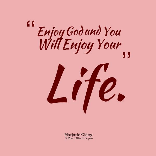 Enjoying My Life Quotes: Enjoy Your Life Quotes. QuotesGram