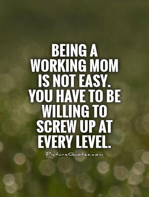 Working Mom Quotes. QuotesGram