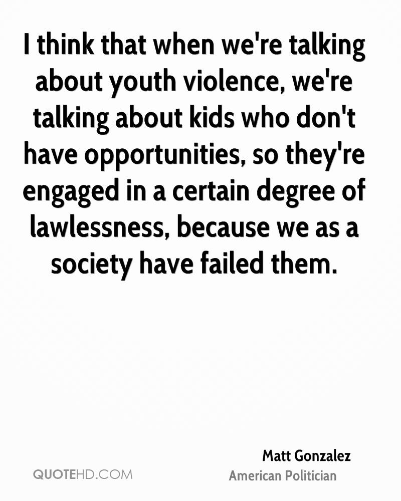 youth and violence Youth violence is an increasing concern in our society violence, as defined in webster's online dictionary, is an intense, turbulent or furious and often destructive action or exertion of (physical) force so as to injure or abuse.