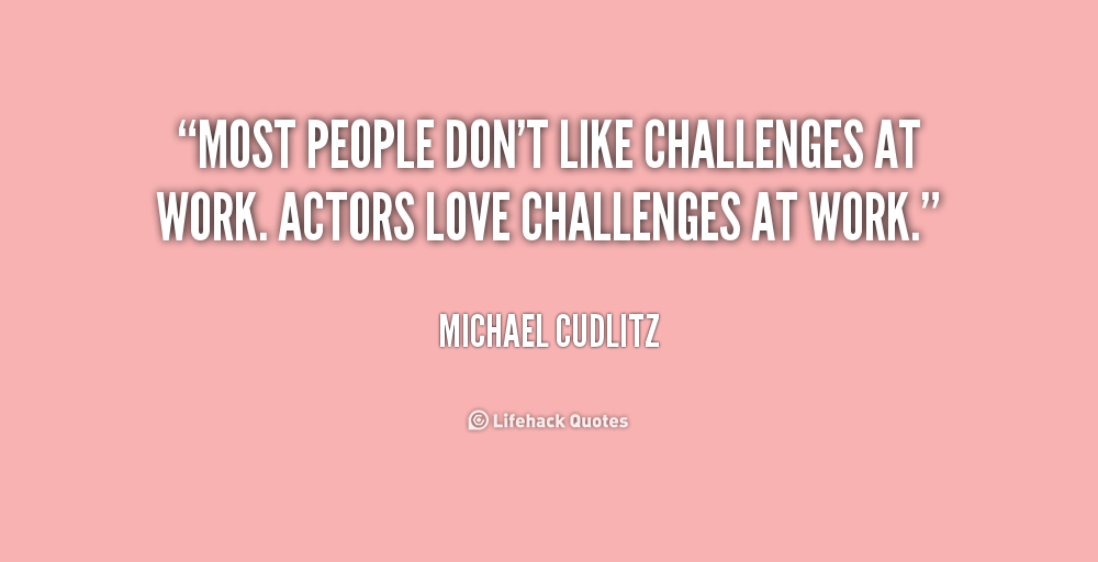 Quotes On Challenges At Work. QuotesGram