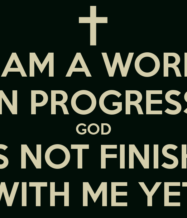 Just Finished Work Quotes: I Am A Work In Progress Quotes. QuotesGram