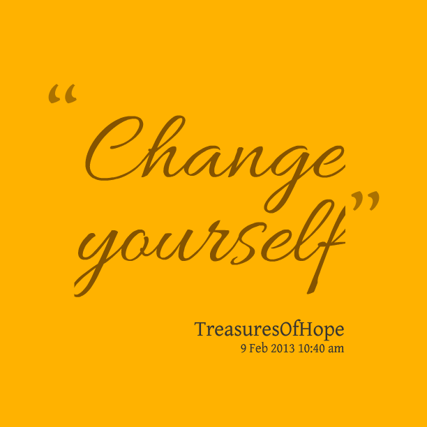 Change Yourself Quotes. QuotesGram