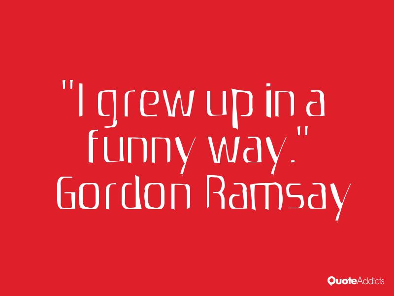 Gordon Ramsay Inspirational Quotes: Gordon Ramsay Funny Quotes. QuotesGram