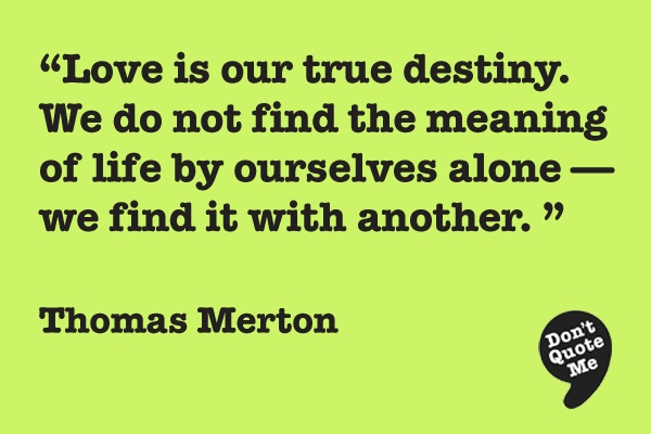 Love Is Our True Destiny Thomas Merton Quotes. QuotesGram
