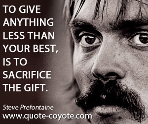 Steve Prefontaine To Give Quotes. QuotesGram