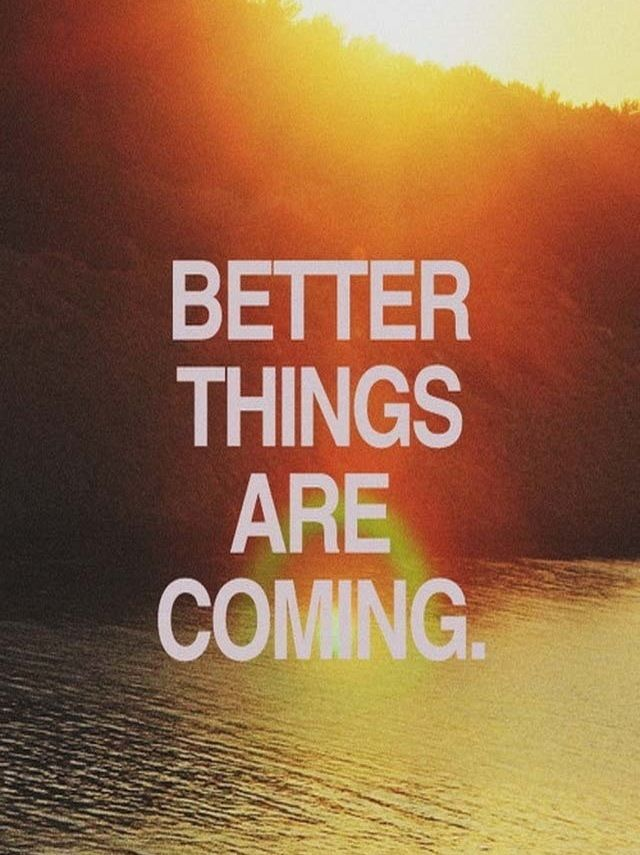 Better Things Are Coming Quotes. QuotesGram Quotes About Change
