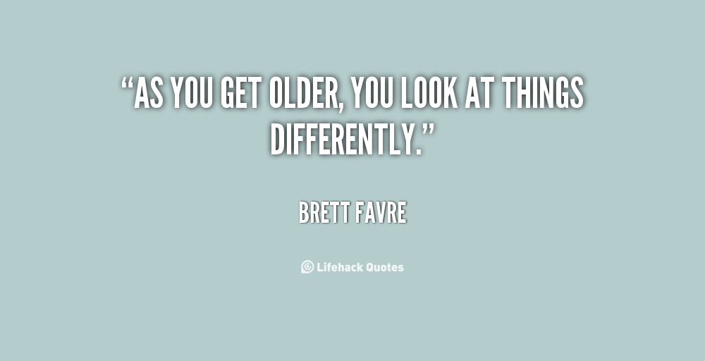 Brett Favre Funny Quotes: The Older You Get Quotes. QuotesGram