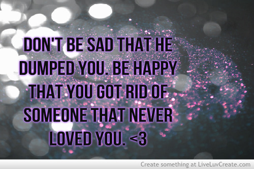 Inspirational Quotes For A Friend Who Got Dumped. QuotesGram